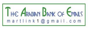 THE ARABIAN BANK OF EMAILS Arab's largest Business portal for (Email & SMS) campaigns K.S.A - Kuwait - U.A.E - Qatar - Oman - Bahrain - Jordan - Egypt - Syria - Iraq - Turkey